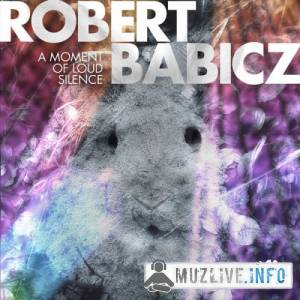 Robert Babicz - A Moment Of Loud Silence MP3 2016
