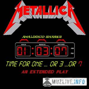 Metallica - Time For One...Or 3...Or 7 [EP] MP3 2018