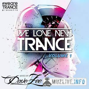 We Love New Trance Vol.1 [Mixed by Dave Zee] (MP3)