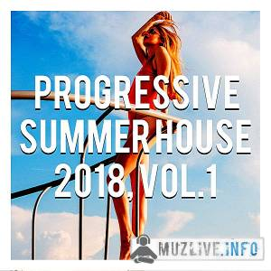 Progressive Summer House 2018 Vol.1 [Compiled & MIxed by Gerti Prenjasi] (MP3)