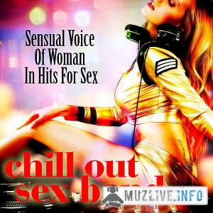 Chill Out Sex Band - Sensual Voice Of Woman In Hits For Sex MP3 2018