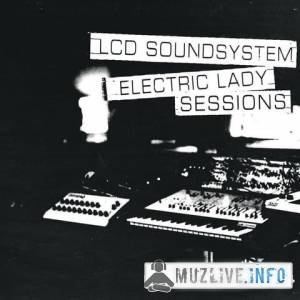 LCD Soundsystem - Electric Lady Sessions FLAC 2019