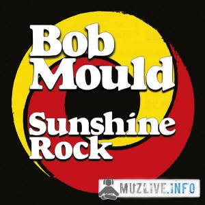 Bob Mould - Sunshine Rock FLAC 2019