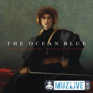 The Ocean Blue - Kings and Queens / Knaves and Thieves MP3 2019