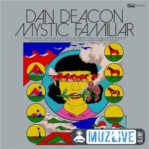 Dan Deacon - Mystic Familiar MP3 2020